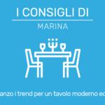 I consigli di Marina – Sala da pranzo i trend per un tavolo moderno ed elegante.